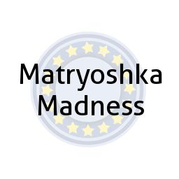 Matryoshka Madness